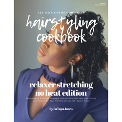 All Hair Can Be Good Hair Hairstyling Cookbook- Relaxer Stretching No Heat Edition