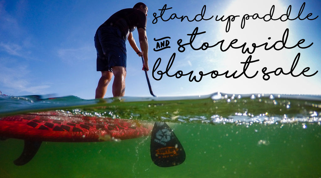 Stand Up Paddle Board & Storewide Blowout Sale*