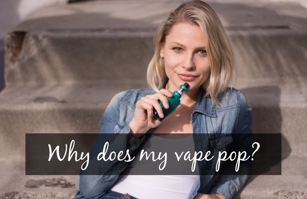Why Is Your Vape Device Popping and Spitting Back?