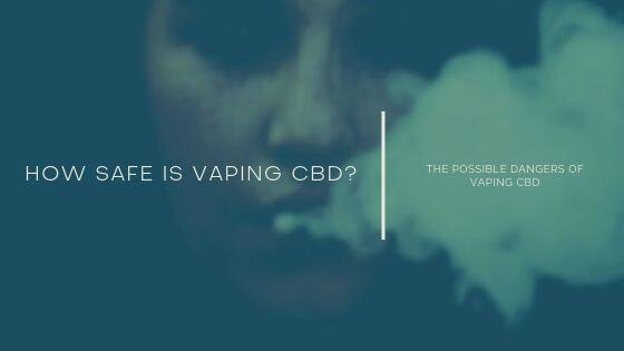 How Safe Is Vaping CBD?