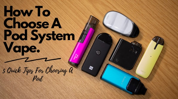 How to Choose a Pod System Vape | 5 Quick Tips for Choosing a Pod