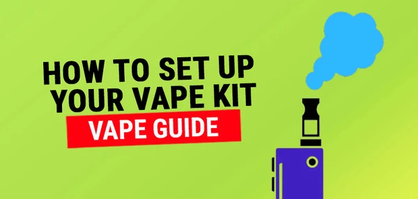HOW TO SET UP A VAPE