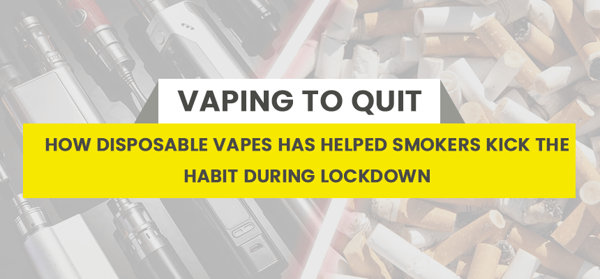 Vaping To Quit Smoking: How Disposable Vapes Has Helped Smokers Kick The Habit During Lockdown