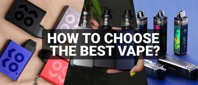 HOW TO CHOOSE THE BEST VAPE?