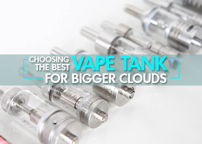 Choosing the Best Vape Tank for Bigger Clouds