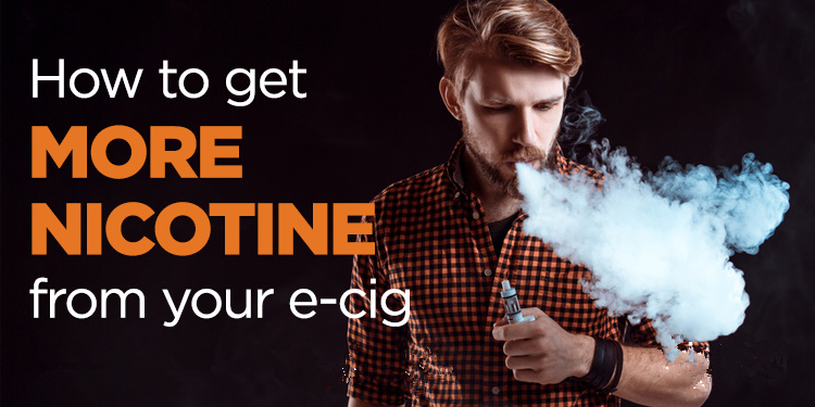 How To Get More Nicotine From Your Vape