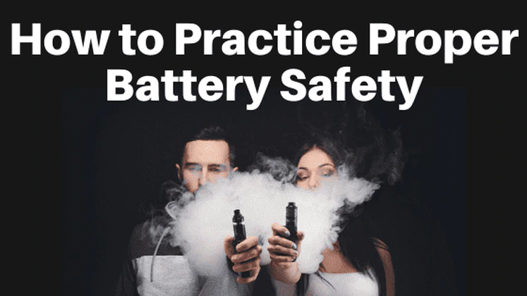 How to Practice Proper Vape Battery Safety
