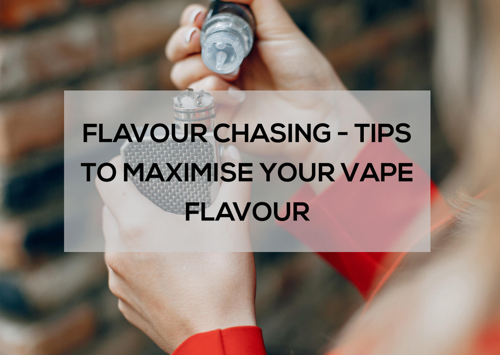 Flavour Chasing: Tips to Maximise Your Vape Flavour