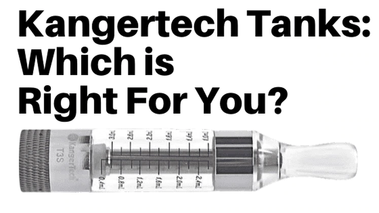 Reviewing the Best Kangertech Tanks: Which is Right For You?