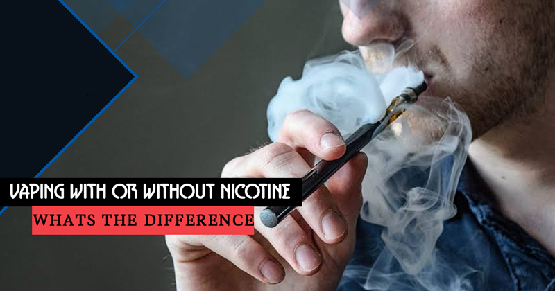 Vaping with or Without Nicotine – What is the Difference