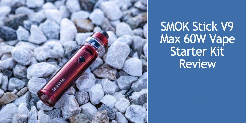 SMOK STICK V9 MAX 60W VAPE STARTER KIT PRODUCT REVIEW