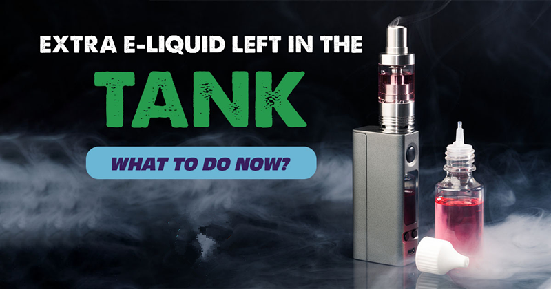 Extra E-Liquid Left in the Tank – What to do now?