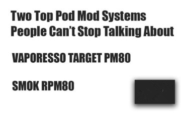 Two Pod Mod Systems People Can't Stop Talking About