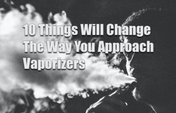 10 Things Will Change The Way You Approach Vaporizers