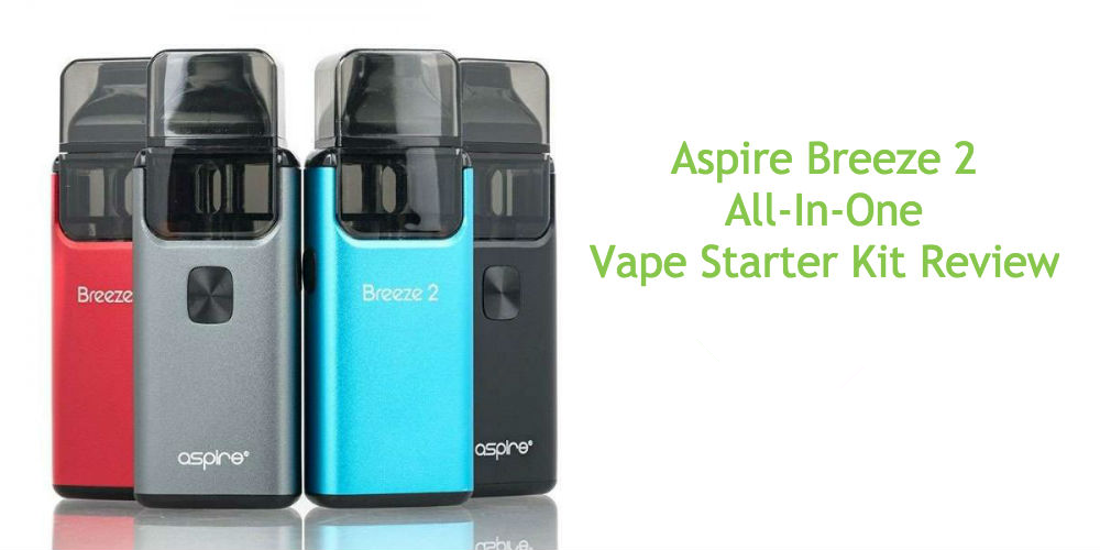 ASPIRE BREEZE 2 ALL-IN-ONE VAPE STARTER KIT REVIEW