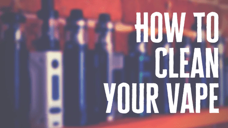 How to Clean a Vape Quickly and Thoroughly