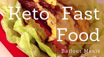 Keto Fast Food: Bailout Meals For On-The-Go Ketonians