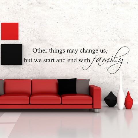 Other Things May Change Us, But We Start and End With Family Vinyl Wall Decals