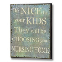 Be Nice To Your Kids Plaque