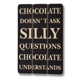 Chocolate doesn't ask silly questions Plaque