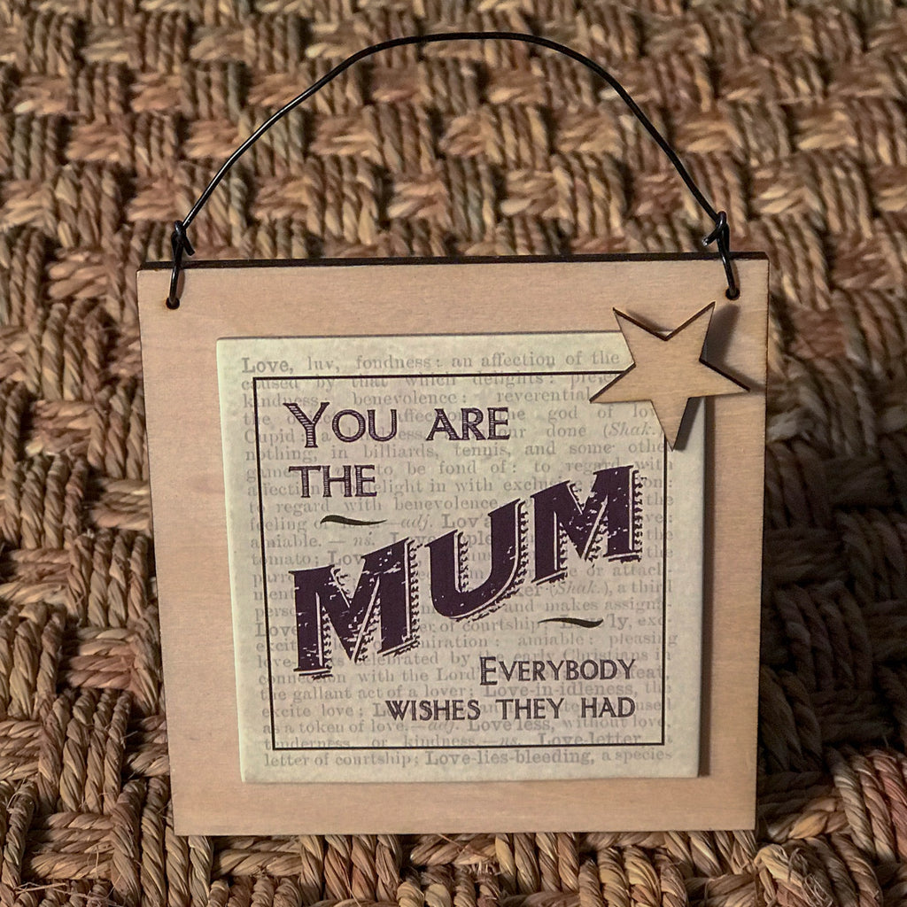 "Wooden Sign ""You are the mum everybody wishes they had"""