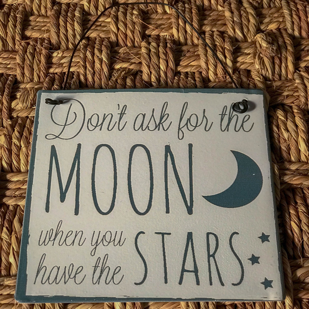 "Mini Metal Sign ""Don't ask for the moon when you have the stars"""