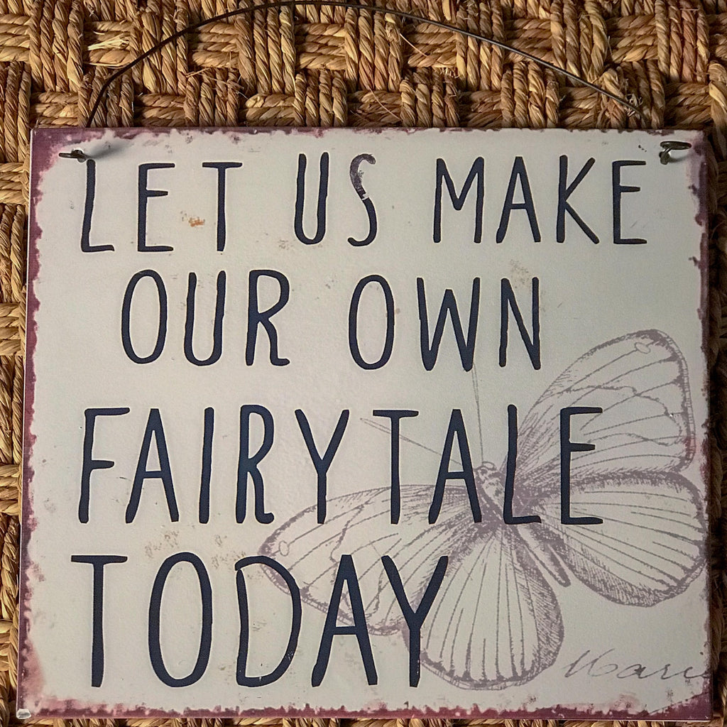 """Let us make our own fairytale today"" Metal Sign"