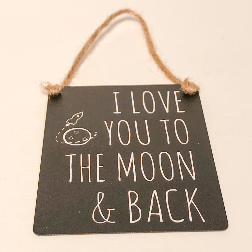 """I Love You to the Moon & Back"" Mini metal sign"