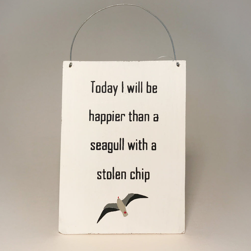 Today I will be happier than seagull with a stolen chip sign
