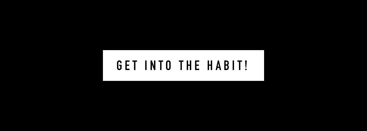Get into the Habit!