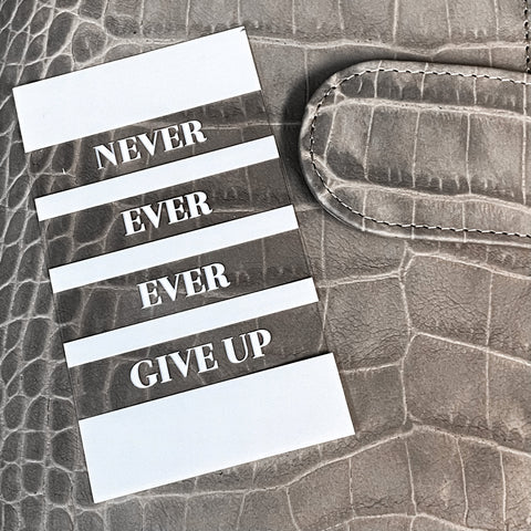 Never Ever Ever Give Up Clear White Planner Card