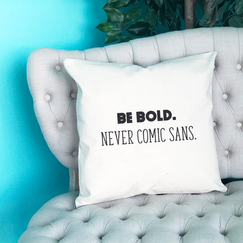 Be Bold, Never Comic Sans Throw Pillow