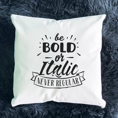 Be Bold or Italic, Never Regular Throw Pillow