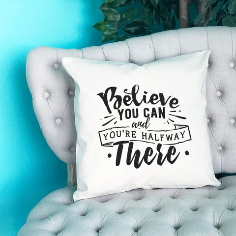 Believe You Can and You're Halfway There Throw Pillow