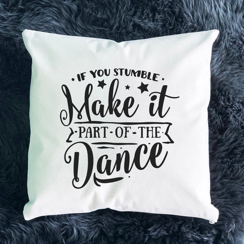 If You Stumble Make it Part of the Dance Throw Pillow