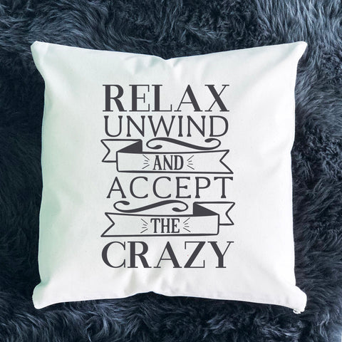 Relax Unwind and Accept the Crazy Throw Pillow