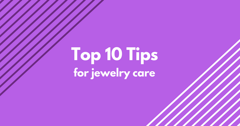 Top Ten Tips for Jewelry Care