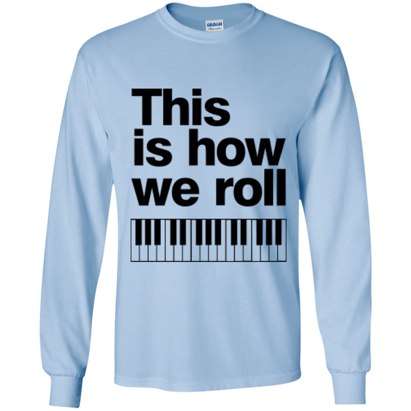 This is how we roll LS T-Shirt (B)