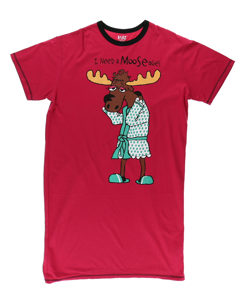 Need A Mooseage Nightshirt