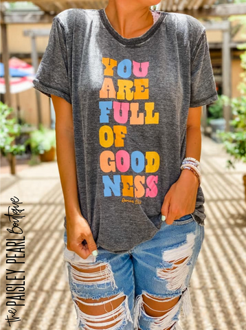 You are full of Goodness Tee