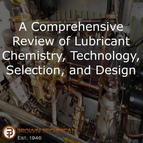 A Comprehensive Review of Lubricant Chemistry, Technology, Selection, and Design