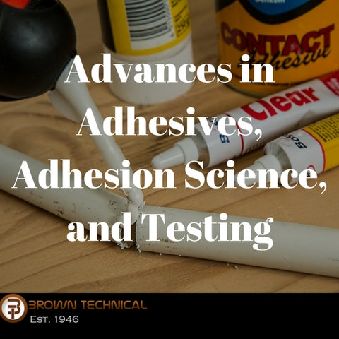 Advances in Adhesives, Adhesion Science, and Testing