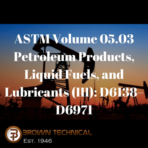 ASTM Volume 05.03 Petroleum Products, Liquid Fuels, and Lubricants (III): D6138–D6971