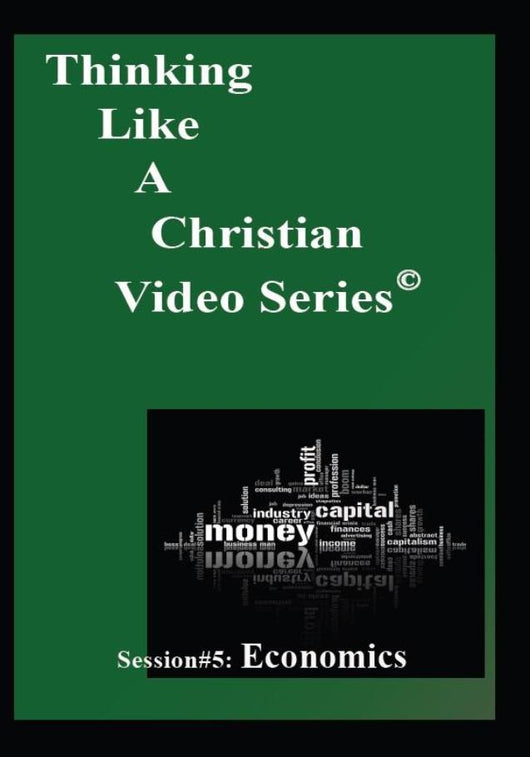 TLAC Video Session 5 - The Christian Worldview of ECONOMICS