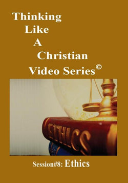 TLAC Video Session 8 - The Christian Worldview of ETHICS