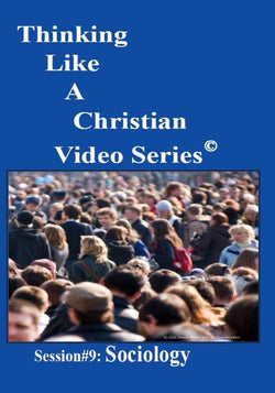 TLAC Video Session 9 - The Christian Worldview of SOCIOLOGY