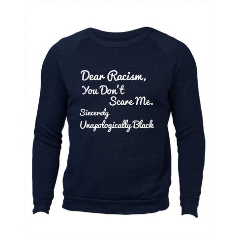 DEAR RACISM, YOU DON'T SCARE ME - BLACK EMPOWERMENT SWEATSHIRT