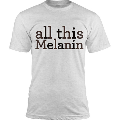 All This Melanin T-shirts
