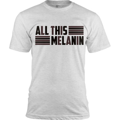 All this Melanin T-shirt