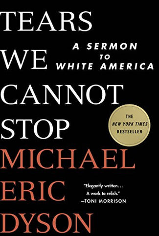 Tears We Cannot Stop: A Sermon to White America E-Book
